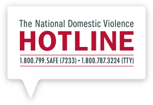 National Domestic Violence Hotline at 1−800−799−7233 or TTY 1−800−787−3224